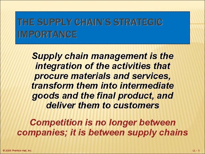 THE SUPPLY CHAIN'S STRATEGIC IMPORTANCE Supply chain management is the integration of the activities