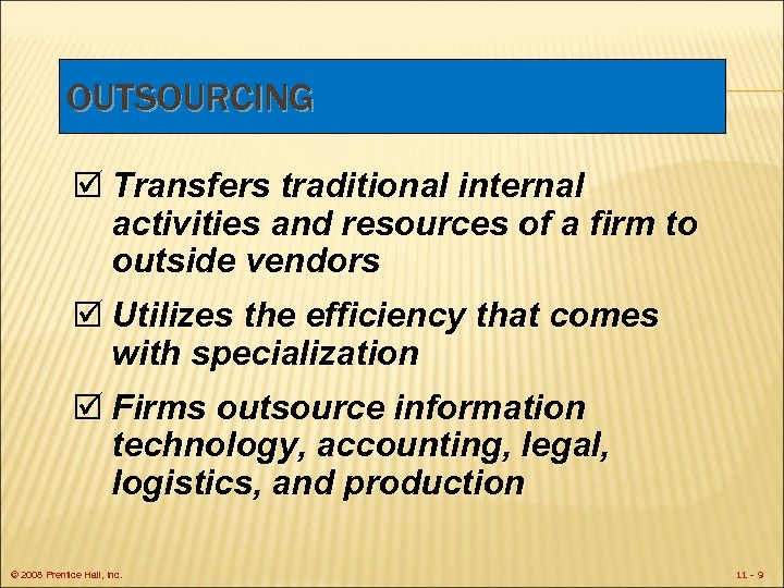 OUTSOURCING þ Transfers traditional internal activities and resources of a firm to outside vendors