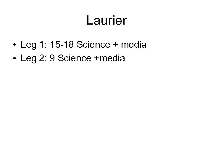 Laurier • Leg 1: 15 -18 Science + media • Leg 2: 9 Science