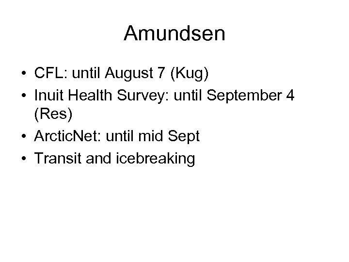 Amundsen • CFL: until August 7 (Kug) • Inuit Health Survey: until September 4