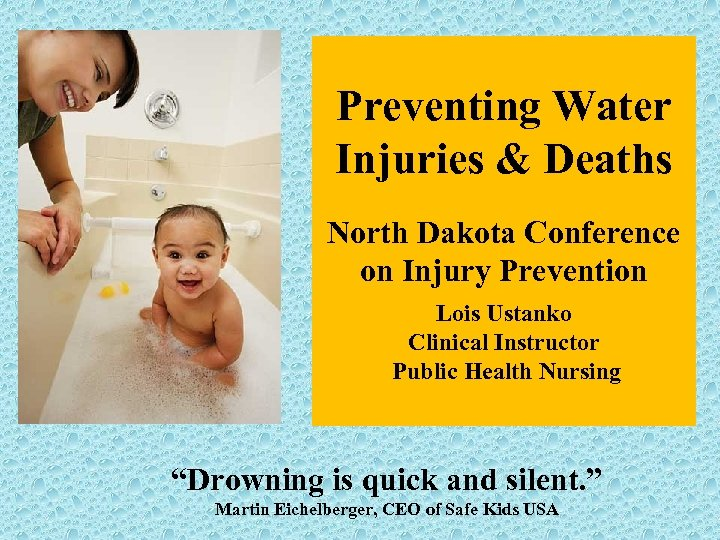 Preventing Water Injuries & Deaths North Dakota Conference on Injury Prevention Lois Ustanko Clinical