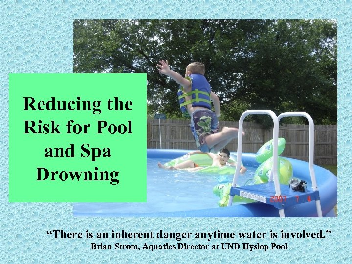 """Reducing the Risk for Pool and Spa Drowning """"There is an inherent danger anytime"""