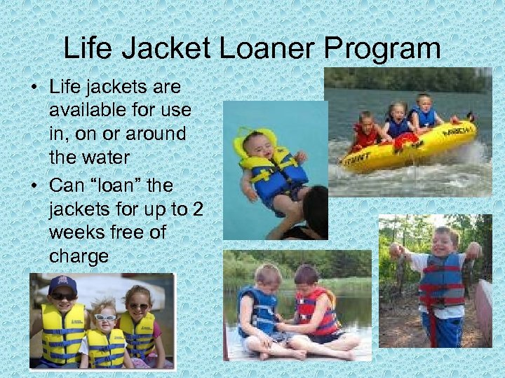 Life Jacket Loaner Program • Life jackets are available for use in, on or