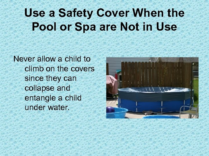 Use a Safety Cover When the Pool or Spa are Not in Use Never