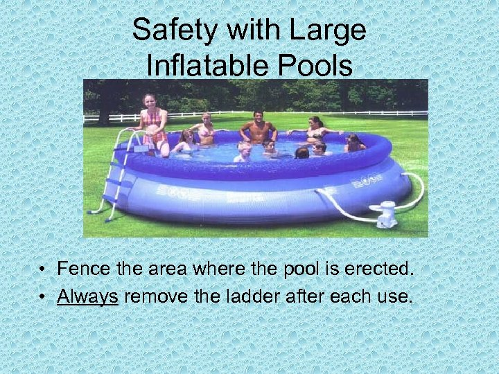 Safety with Large Inflatable Pools • Fence the area where the pool is erected.
