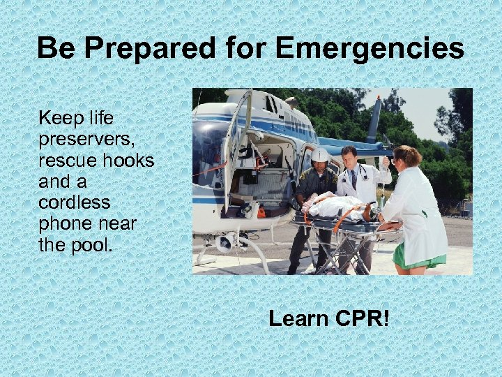 Be Prepared for Emergencies Keep life preservers, rescue hooks and a cordless phone near