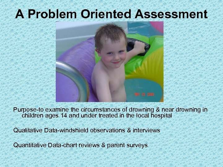 A Problem Oriented Assessment Purpose-to examine the circumstances of drowning & near drowning in