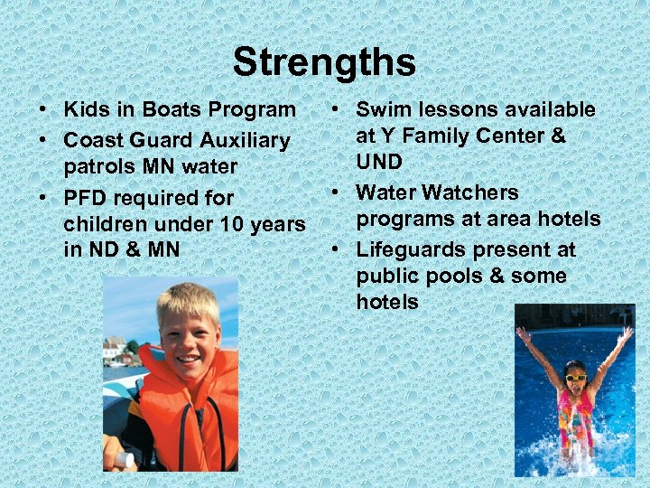 Strengths • Swim lessons available • Kids in Boats Program at Y Family Center