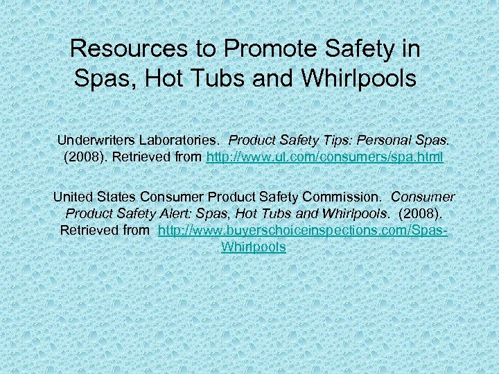 Resources to Promote Safety in Spas, Hot Tubs and Whirlpools Underwriters Laboratories. Product Safety