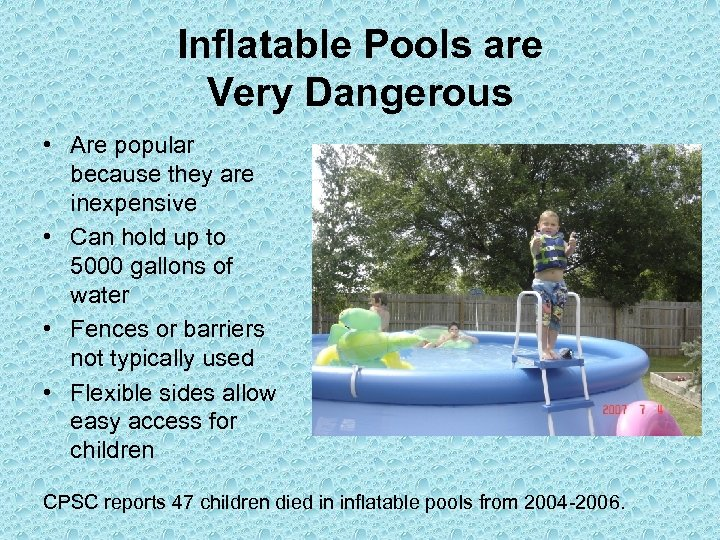 Inflatable Pools are Very Dangerous • Are popular because they are inexpensive • Can