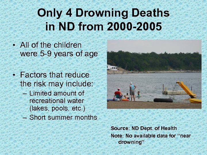 Only 4 Drowning Deaths in ND from 2000 -2005 • All of the children