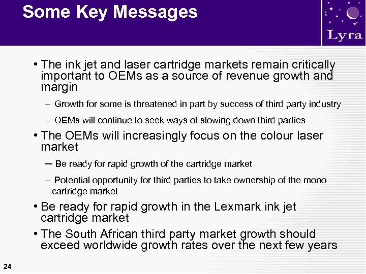 Some Key Messages • The ink jet and laser cartridge markets remain critically important