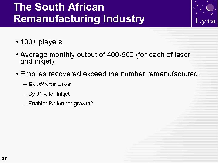 The South African Remanufacturing Industry • 100+ players • Average monthly output of 400