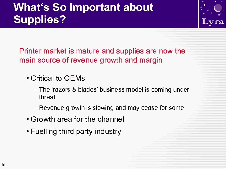 What's So Important about Supplies? Printer market is mature and supplies are now the