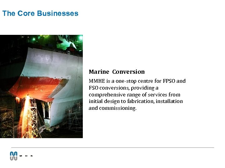 The Core Businesses Marine Conversion MMHE is a one-stop centre for FPSO and FSO