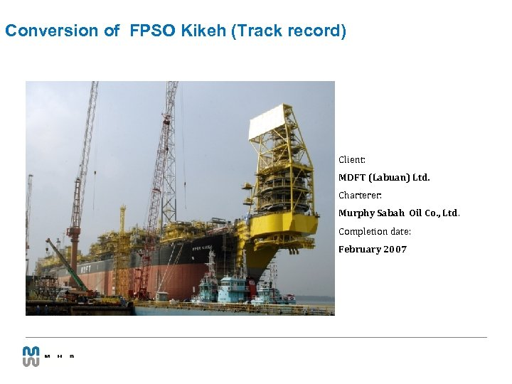Conversion of FPSO Kikeh (Track record) Client: MDFT (Labuan) Ltd. Charterer: Murphy Sabah Oil