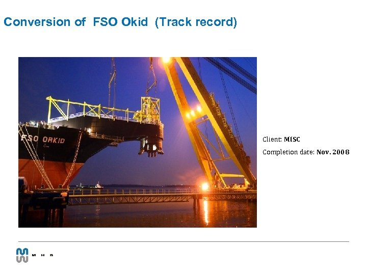Conversion of FSO Okid (Track record) Client: MISC Completion date: Nov. 2008