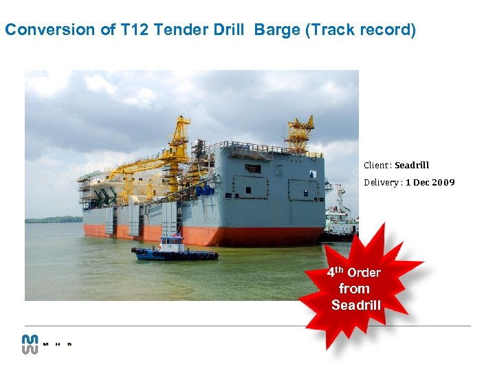 Conversion of T 12 Tender Drill Barge (Track record) Client : Seadrill Delivery :