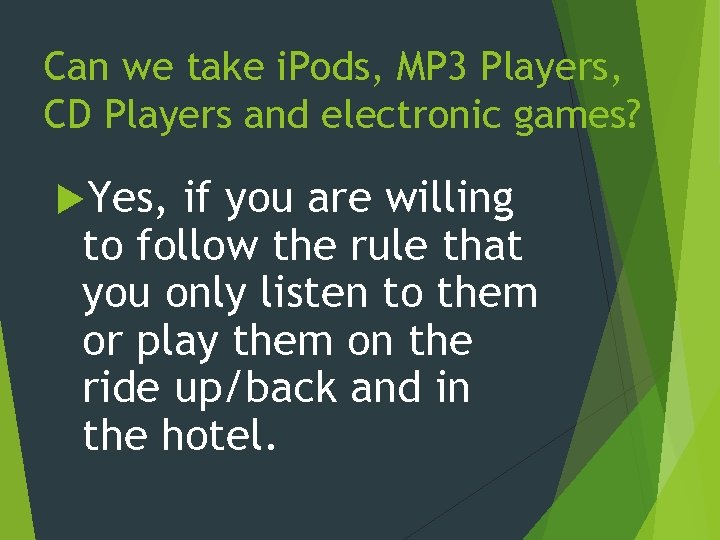 Can we take i. Pods, MP 3 Players, CD Players and electronic games? Yes,