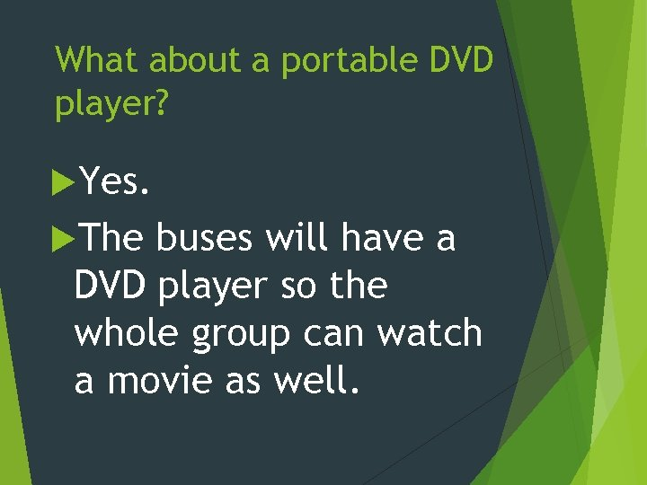 What about a portable DVD player? Yes. The buses will have a DVD player