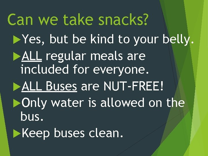 Can we take snacks? Yes, but be kind to your belly. ALL regular meals