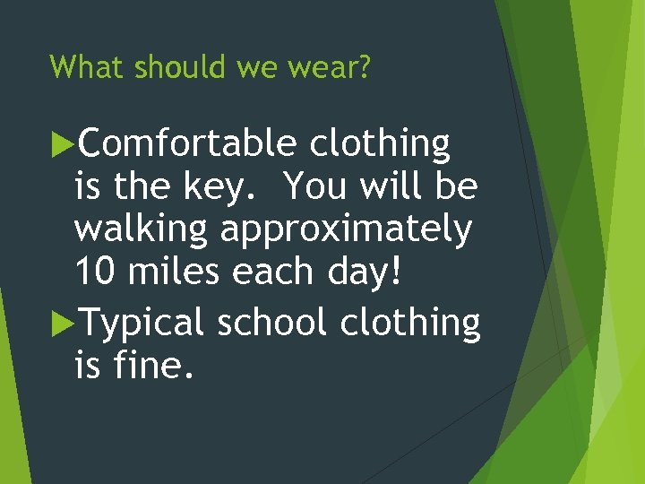 What should we wear? Comfortable clothing is the key. You will be walking approximately
