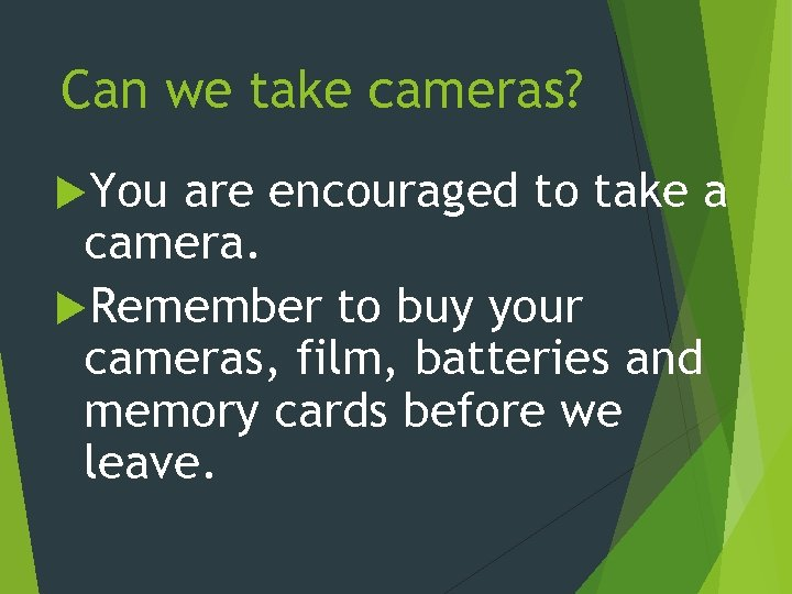 Can we take cameras? You are encouraged to take a camera. Remember to buy