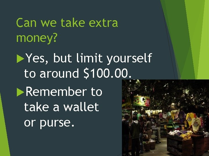 Can we take extra money? Yes, but limit yourself to around $100. Remember to