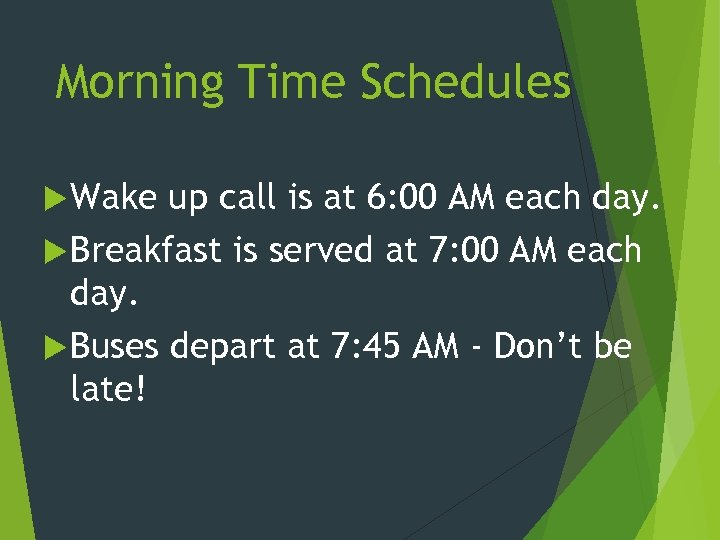 Morning Time Schedules Wake up call is at 6: 00 AM each day. Breakfast