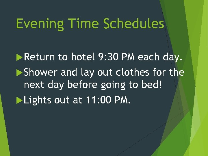 Evening Time Schedules Return to hotel 9: 30 PM each day. Shower and lay
