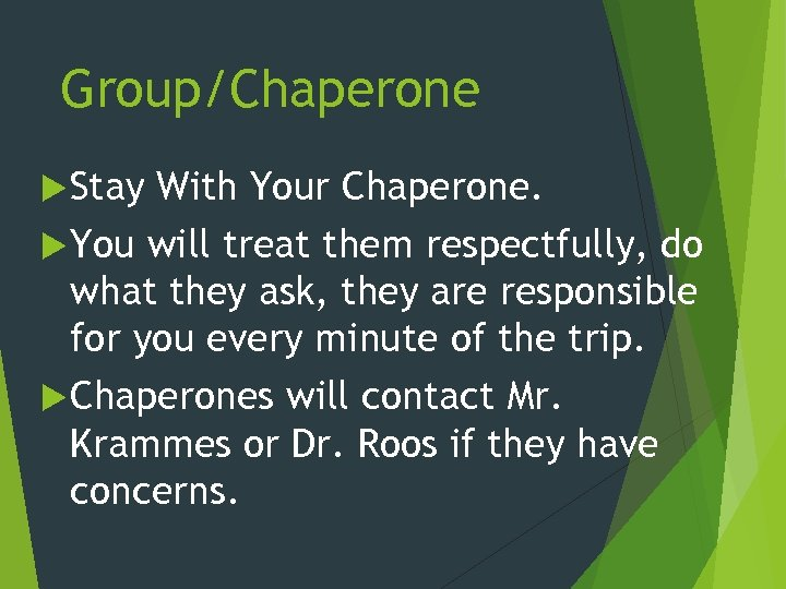 Group/Chaperone Stay With Your Chaperone. You will treat them respectfully, do what they ask,