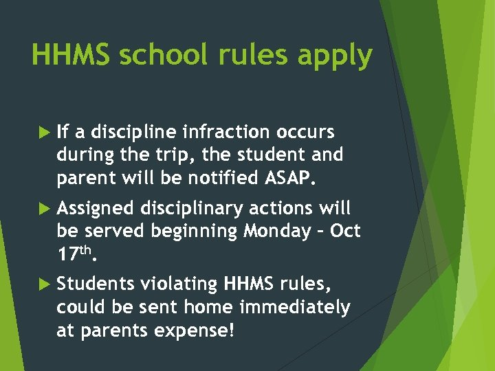 HHMS school rules apply If a discipline infraction occurs during the trip, the student