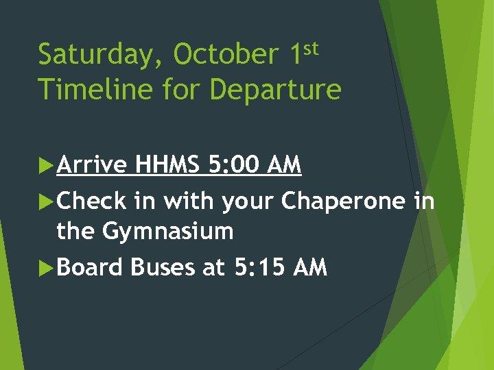 Saturday, October 1 st Timeline for Departure Arrive HHMS 5: 00 AM Check in