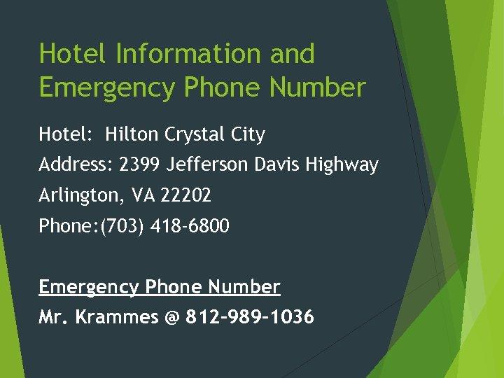 Hotel Information and Emergency Phone Number Hotel: Hilton Crystal City Address: 2399 Jefferson Davis