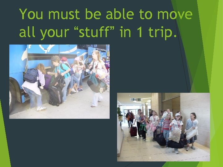 """You must be able to move all your """"stuff"""" in 1 trip."""