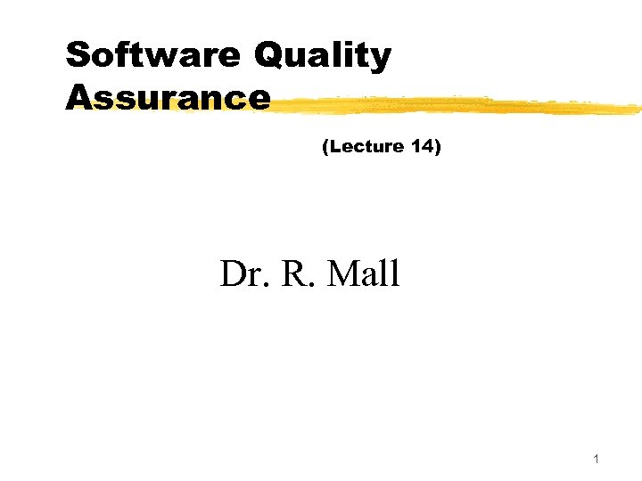 Software Quality Assurance (Lecture 14) Dr. R. Mall 1