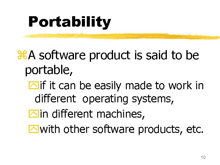 Portability z. A software product is said to be portable, yif it can be