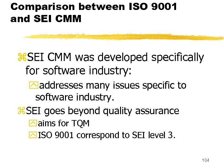 Comparison between ISO 9001 and SEI CMM z. SEI CMM was developed specifically for