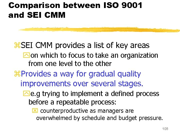 Comparison between ISO 9001 and SEI CMM z. SEI CMM provides a list of
