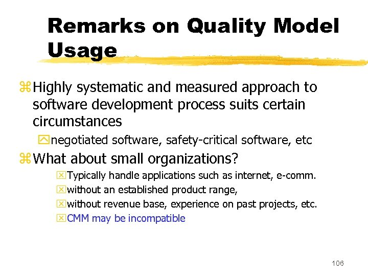 Remarks on Quality Model Usage z Highly systematic and measured approach to software development