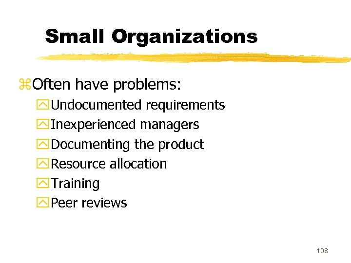 Small Organizations z. Often have problems: y. Undocumented requirements y. Inexperienced managers y. Documenting