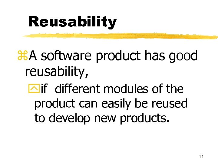 Reusability z. A software product has good reusability, yif different modules of the product