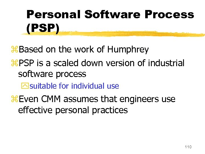 Personal Software Process (PSP) z. Based on the work of Humphrey z. PSP is