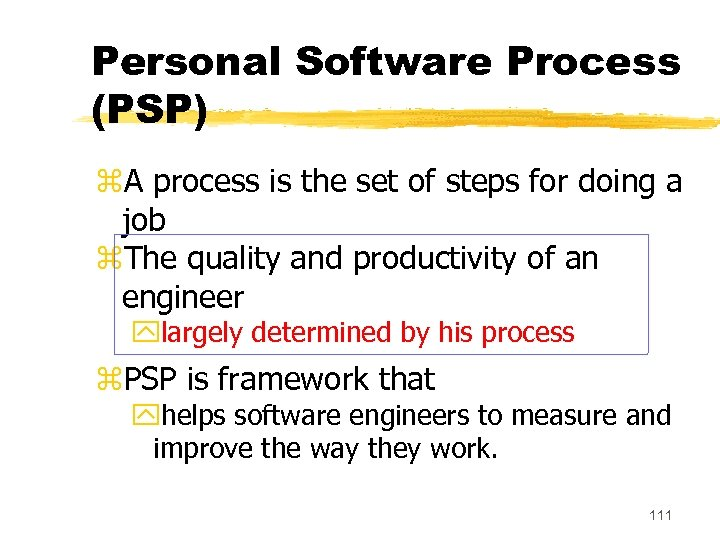 Personal Software Process (PSP) z. A process is the set of steps for doing