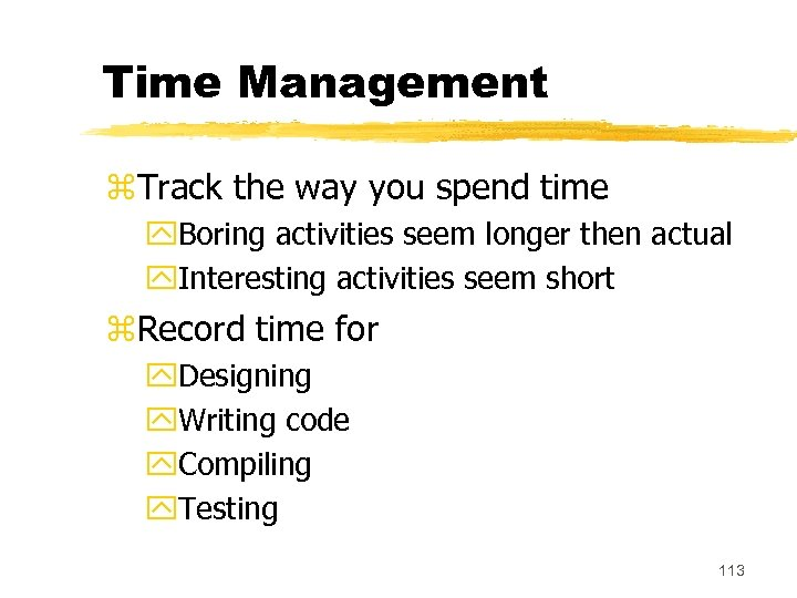 Time Management z. Track the way you spend time y. Boring activities seem longer