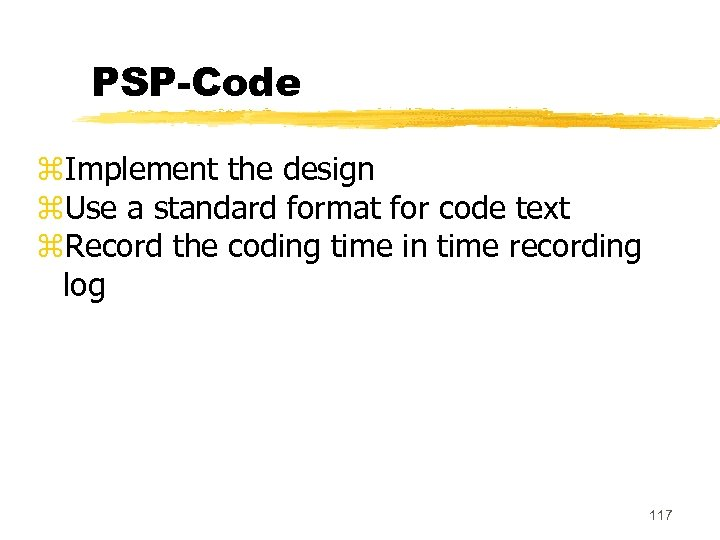 PSP-Code z. Implement the design z. Use a standard format for code text z.