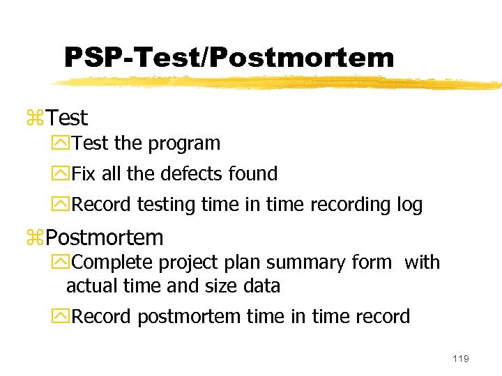 PSP-Test/Postmortem z. Test y. Test the program y. Fix all the defects found y.