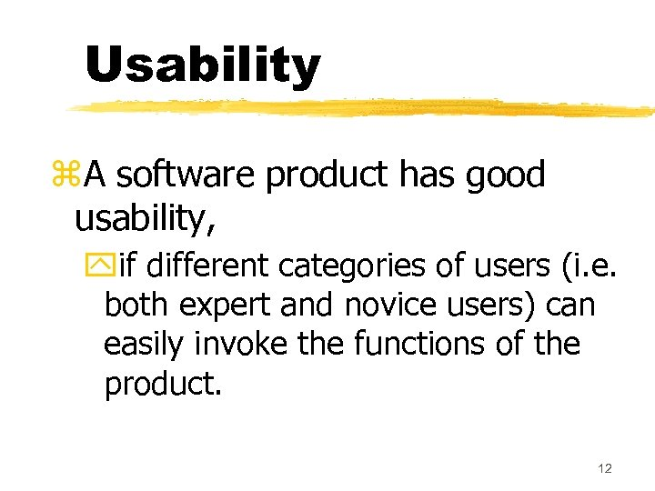 Usability z. A software product has good usability, yif different categories of users (i.