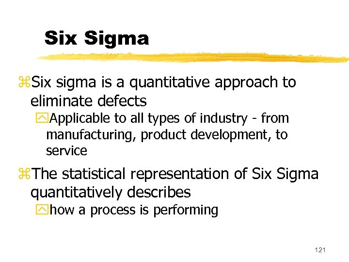 Six Sigma z. Six sigma is a quantitative approach to eliminate defects y. Applicable