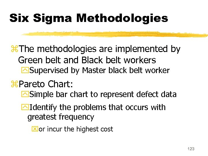 Six Sigma Methodologies z. The methodologies are implemented by Green belt and Black belt